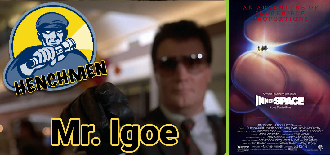 Innerspace (1987) - Mr. Igoe - The Strangest Henchman in Film