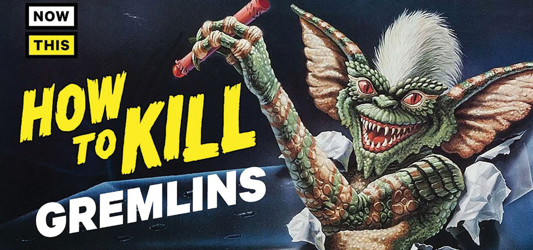How to Kill Gremlins