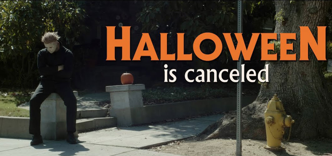 Sorry Michael… Halloween is Canceled!
