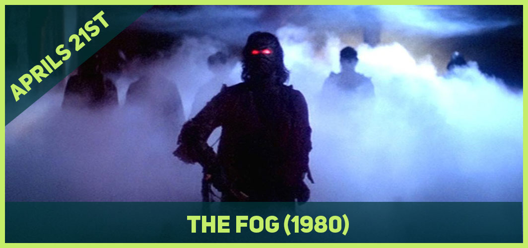 13 Epic Horror Dates to add to Your Calendar - Aprils 21st - The Fog (1980) – Horror Land