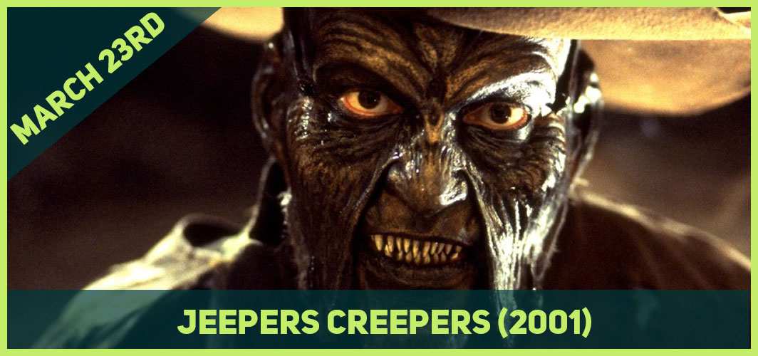 13 Epic Horror Dates to add to Your Calendar - March 23rd – Jeepers Creepers (2001) – Horror Land