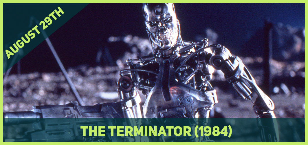 13 Epic Horror Dates to add to Your Calendar - August 29th - The Terminator (1984)  – Horror Land