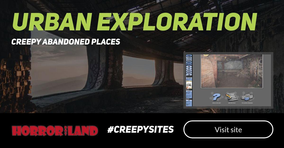 Urban Exploration - The 12 Creepiest Websites On The Internet - Horror Land